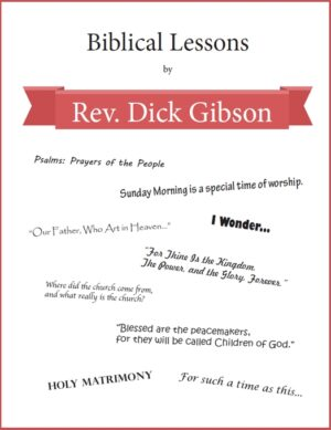 Biblical Lessons by Rev Dick Gibson Sunday School Lessons