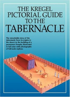 The Kregel Pictorial Guide to The Tabernacle Sunday School Lesson